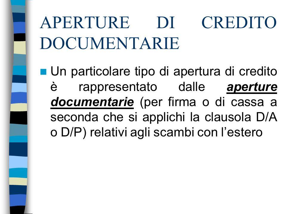 APERTURE DI CREDITO DOCUMENTARIE Un particolare tipo di apertura di credito è rappresentato dalle aperture documentarie (per firma o di cassa a second