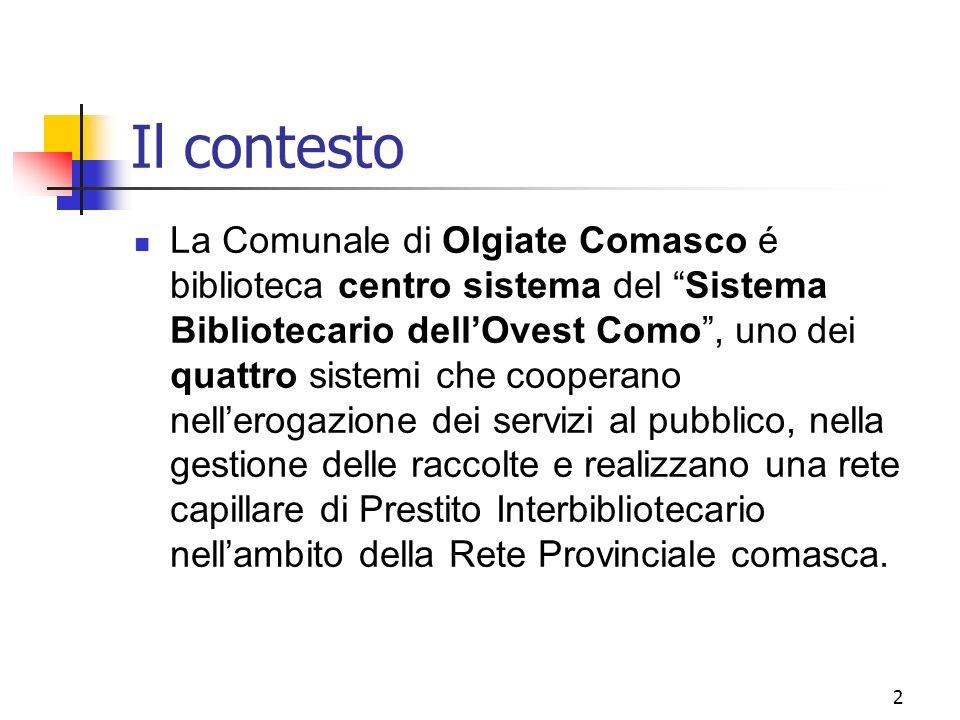 2 Il contesto La Comunale di Olgiate Comasco é biblioteca centro sistema del Sistema Bibliotecario dellOvest Como, uno dei quattro sistemi che coopera