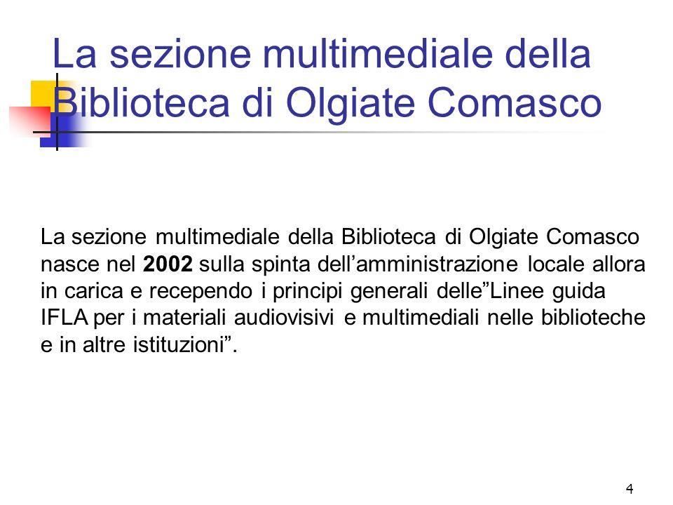 4 La sezione multimediale della Biblioteca di Olgiate Comasco La sezione multimediale della Biblioteca di Olgiate Comasco nasce nel 2002 sulla spinta