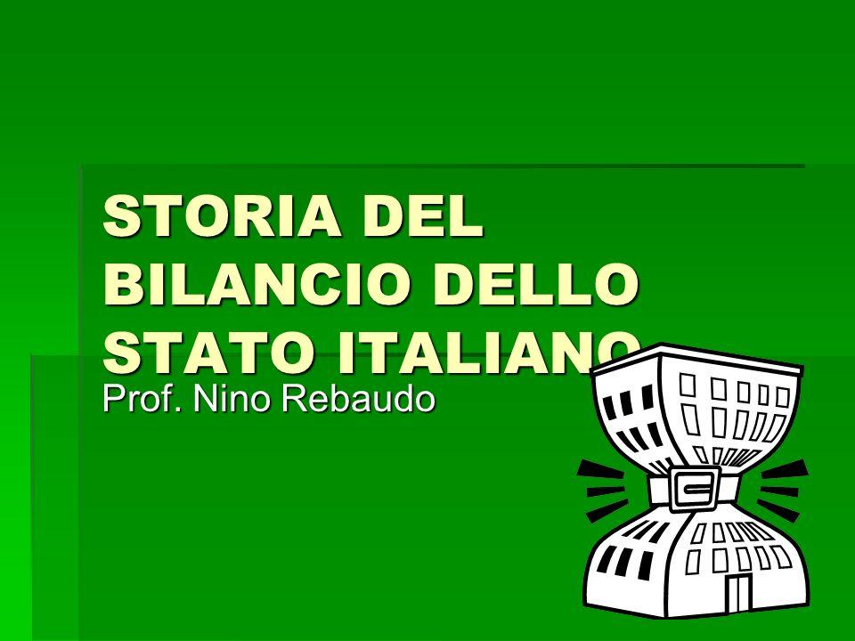 STORIA DEL BILANCIO DELLO STATO ITALIANO Prof. Nino Rebaudo
