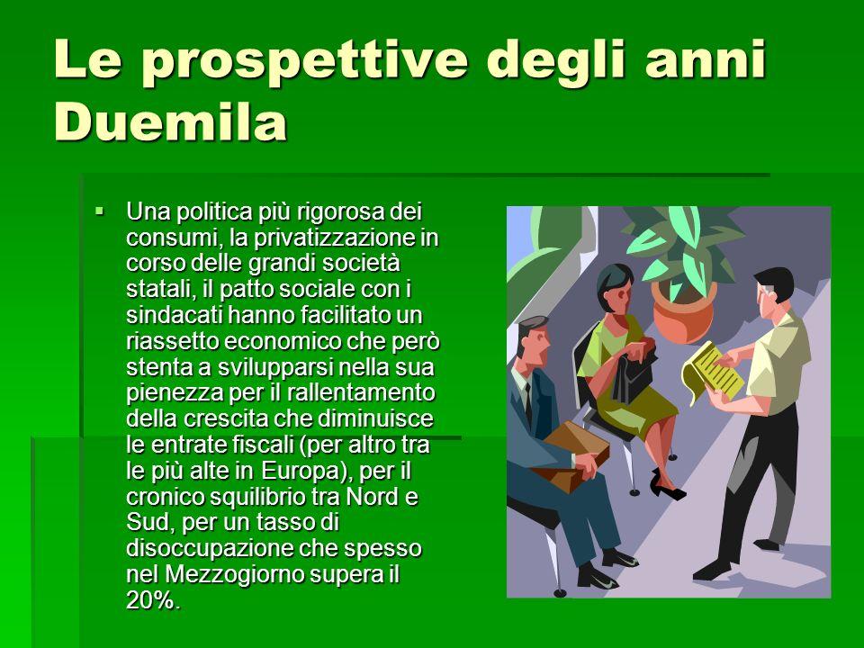 Le prospettive degli anni Duemila Una politica più rigorosa dei consumi, la privatizzazione in corso delle grandi società statali, il patto sociale co