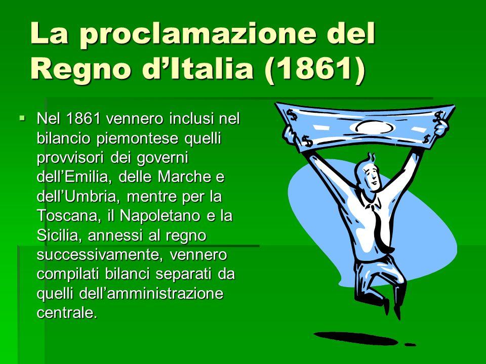 La proclamazione del Regno dItalia (1861) Nel 1861 vennero inclusi nel bilancio piemontese quelli provvisori dei governi dellEmilia, delle Marche e de