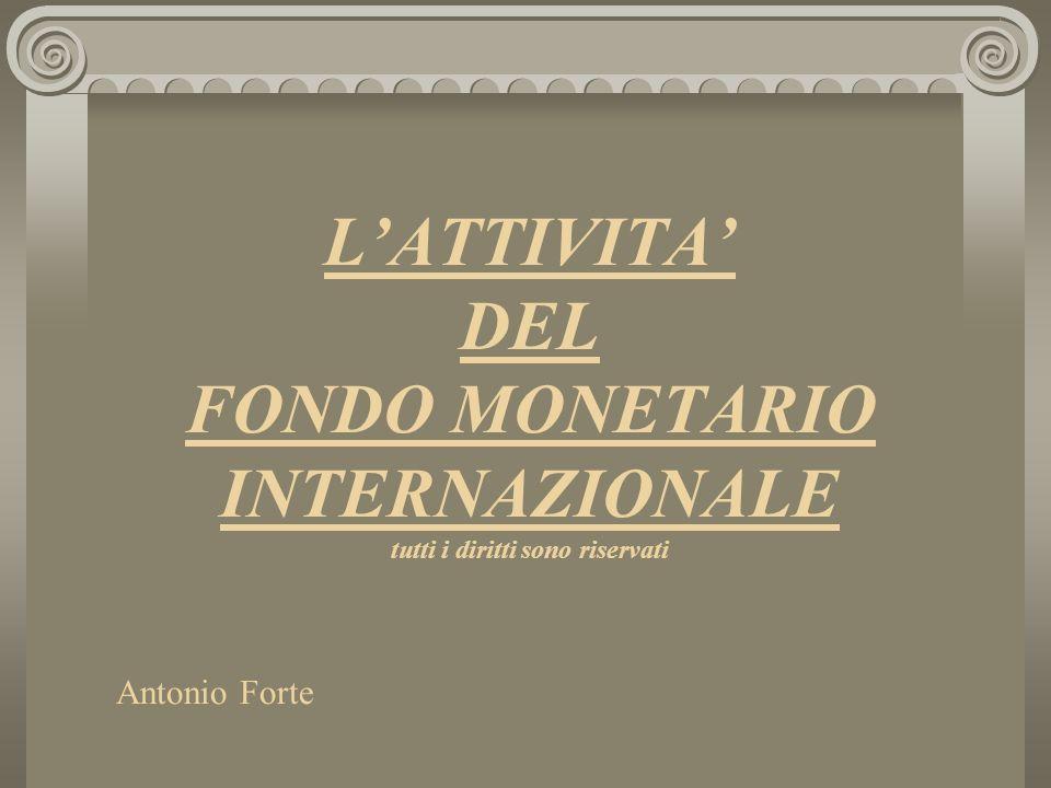 LATTIVITA DEL FONDO MONETARIO INTERNAZIONALE tutti i diritti sono riservati Antonio Forte