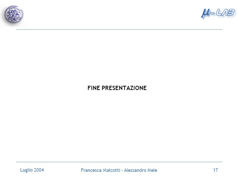 Luglio 2004 Francesca Malcotti - Alessandro Mele17 FINE PRESENTAZIONE