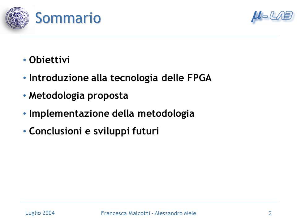Luglio 2004 Francesca Malcotti - Alessandro Mele2 Sommario Obiettivi Introduzione alla tecnologia delle FPGA Metodologia proposta Implementazione dell