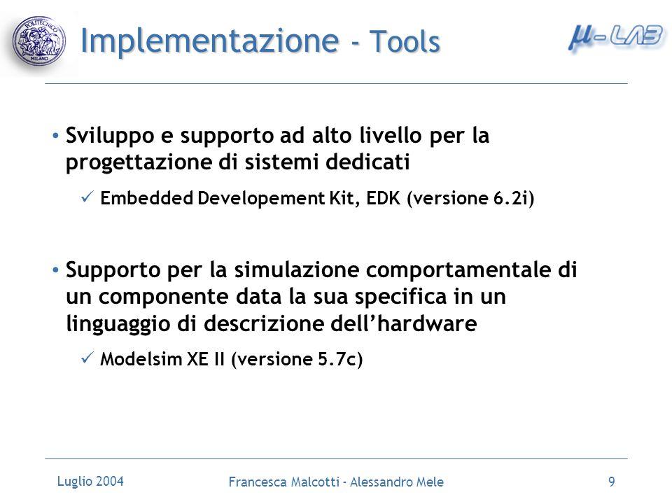 Luglio 2004 Francesca Malcotti - Alessandro Mele9 Implementazione - Tools Sviluppo e supporto ad alto livello per la progettazione di sistemi dedicati