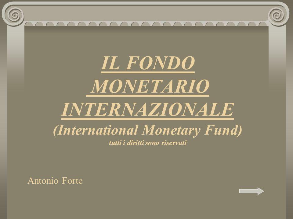 IL FONDO MONETARIO INTERNAZIONALE (International Monetary Fund) tutti i diritti sono riservati Antonio Forte