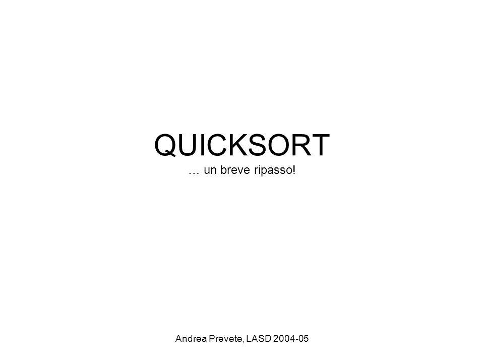 Andrea Prevete, LASD 2004-05 QUICKSORT … un breve ripasso!