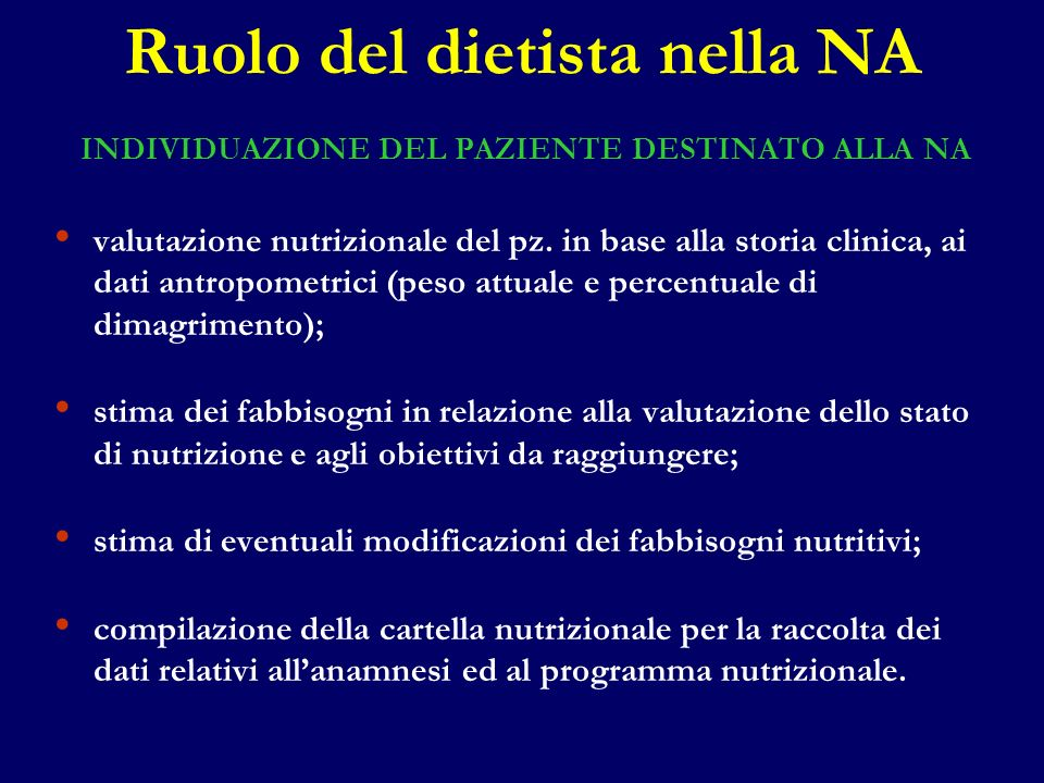 Ruolo del dietista nella NA INDIVIDUAZIONE DEL PAZIENTE DESTINATO ALLA NA valutazione nutrizionale del pz. in base alla storia clinica, ai dati antrop