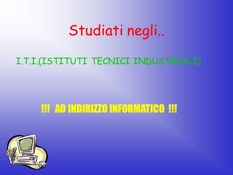 Studiati negli.. I.T.I.(ISTITUTI TECNICI INDUSTRIALI) !!! AD INDIRIZZO INFORMATICO !!!