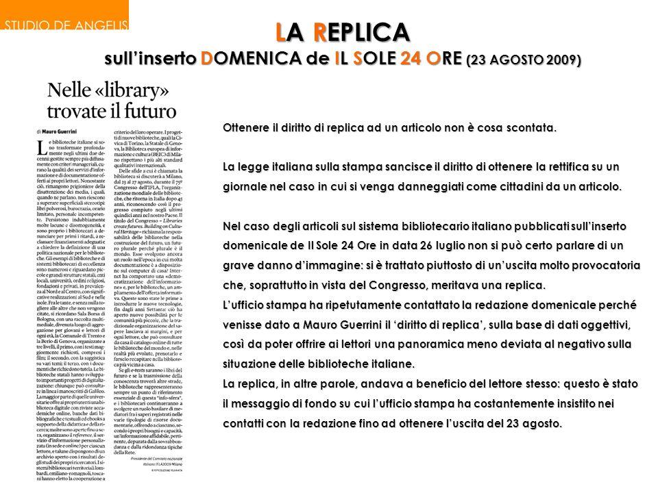 LA REPLICA sullinserto DOMENICA de IL SOLE 24 ORE (23 AGOSTO 2009) Ottenere il diritto di replica ad un articolo non è cosa scontata.