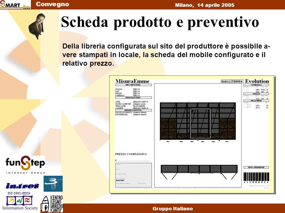 Convegno Milano, 14 aprile 2005 Gruppo Italiano IST-2001-52224 Scheda prodotto e preventivo Della libreria configurata sul sito del produttore è possibile a- vere stampati in locale, la scheda del mobile configurato e il relativo prezzo.