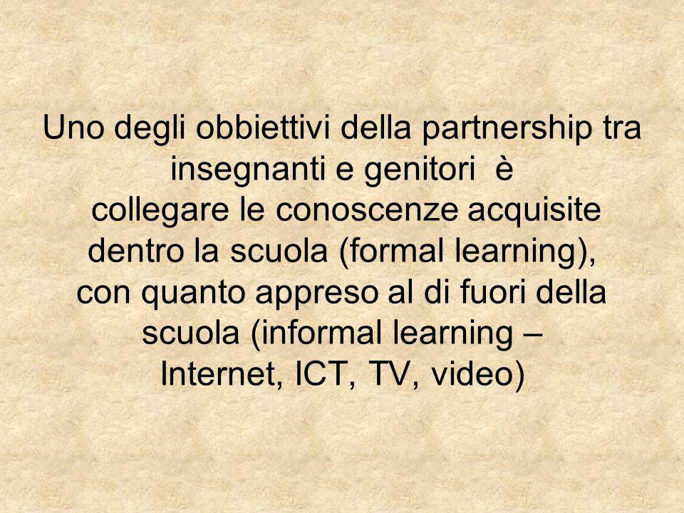 Uno degli obbiettivi della partnership tra insegnanti e genitori è collegare le conoscenze acquisite dentro la scuola (formal learning), con quanto appreso al di fuori della scuola (informal learning – Internet, ICT, TV, video)