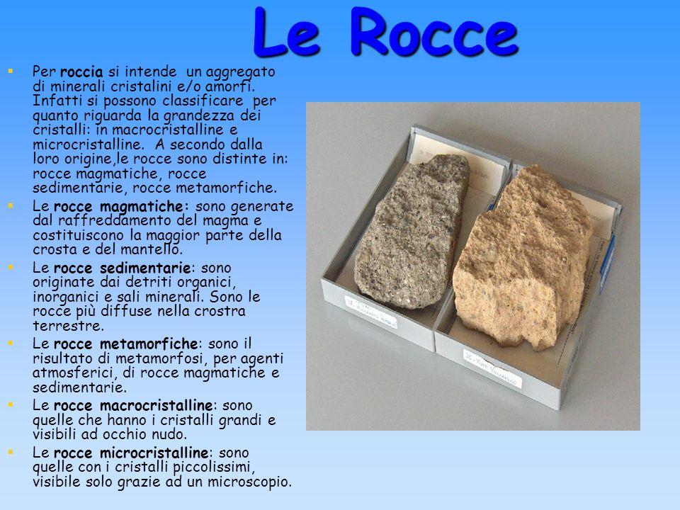 Le Rocce Per roccia si intende un aggregato di minerali cristalini e/o amorfi. Infatti si possono classificare per quanto riguarda la grandezza dei cr