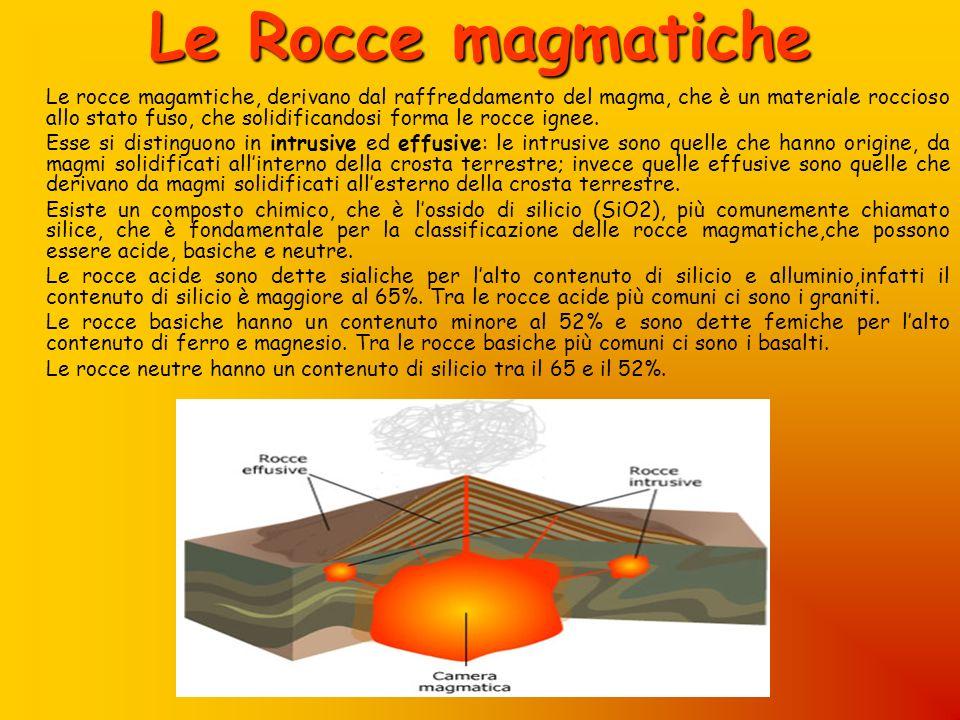 Le Rocce magmatiche Le rocce magamtiche, derivano dal raffreddamento del magma, che è un materiale roccioso allo stato fuso, che solidificandosi forma