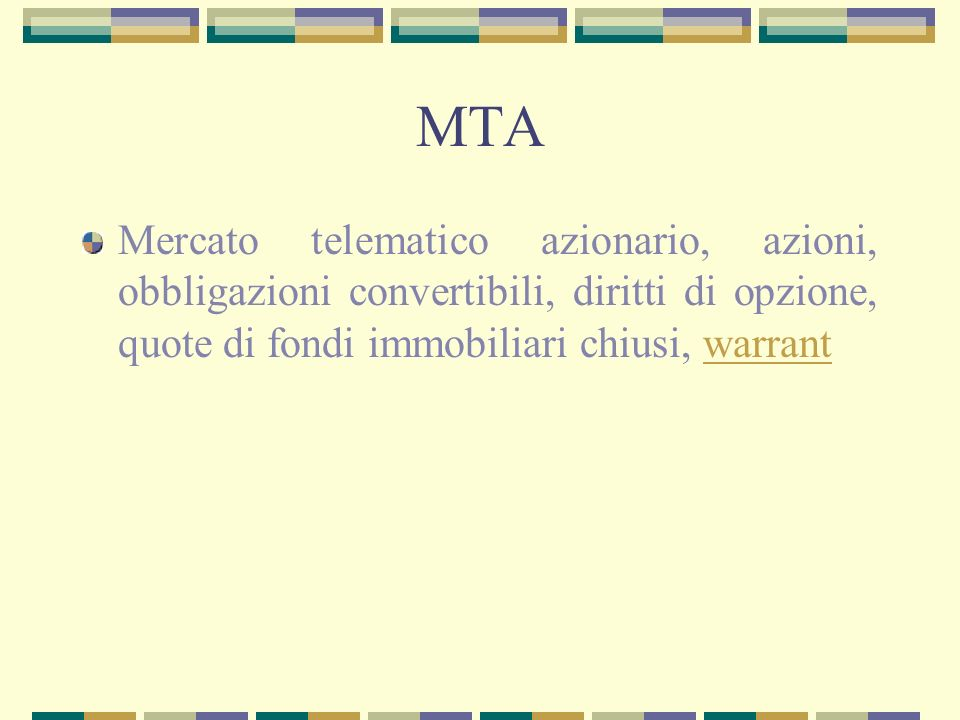 MTA Mercato telematico azionario, azioni, obbligazioni convertibili, diritti di opzione, quote di fondi immobiliari chiusi, warrantwarrant