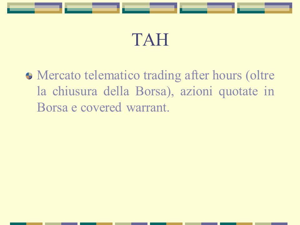 TAH Mercato telematico trading after hours (oltre la chiusura della Borsa), azioni quotate in Borsa e covered warrant.