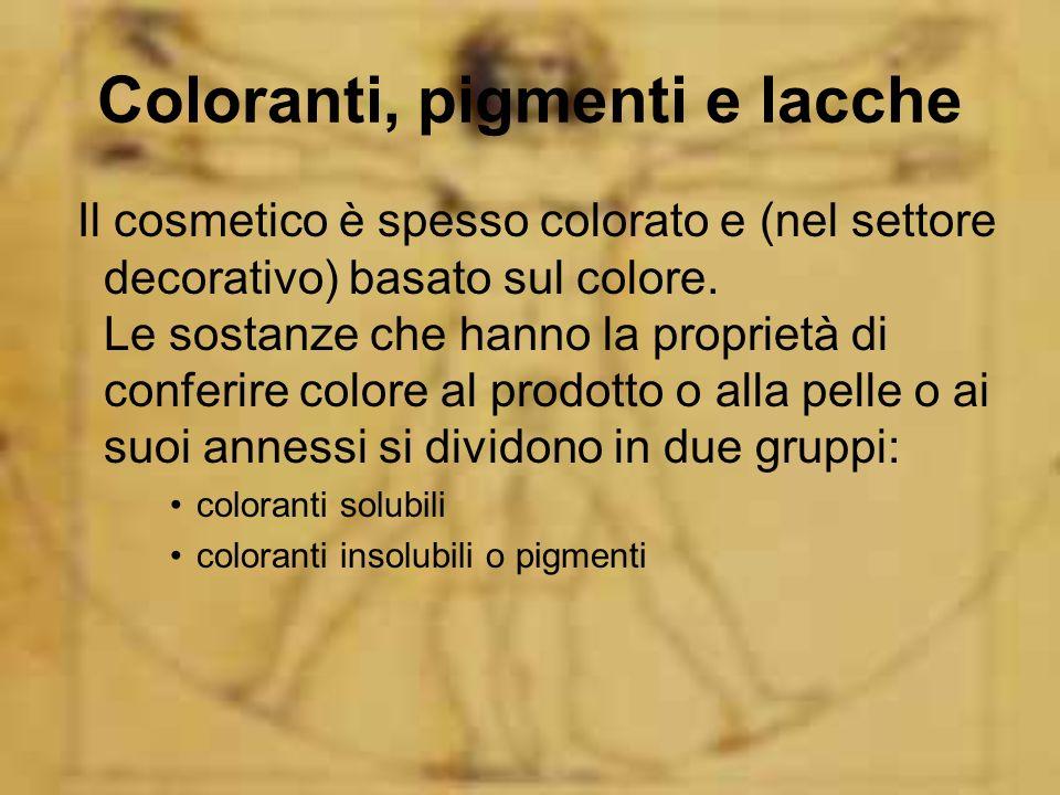 Coloranti, pigmenti e lacche Il cosmetico è spesso colorato e (nel settore decorativo) basato sul colore. Le sostanze che hanno la proprietà di confer