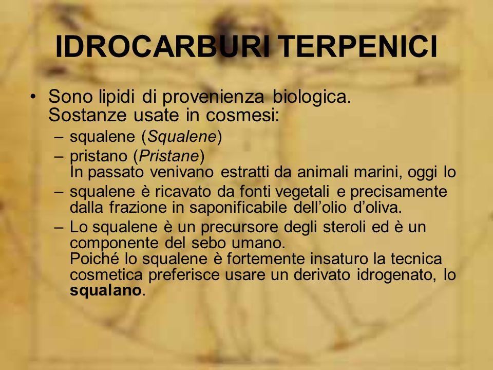 IDROCARBURI TERPENICI Sono lipidi di provenienza biologica. Sostanze usate in cosmesi: –squalene (Squalene) –pristano (Pristane) In passato venivano e