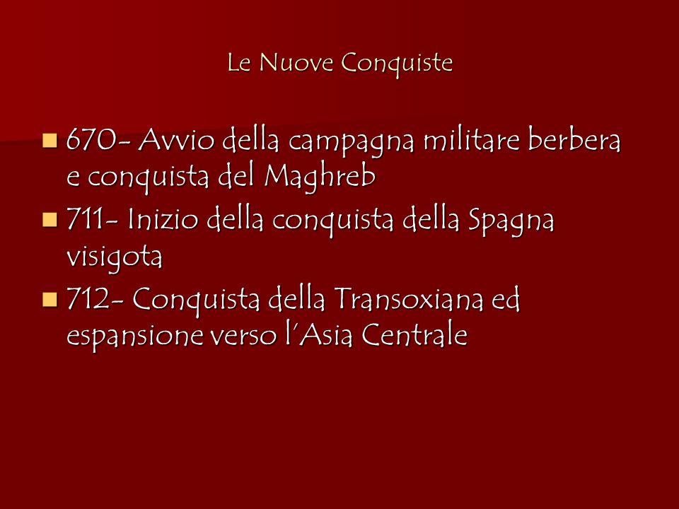 Le Nuove Conquiste 670- Avvio della campagna militare berbera e conquista del Maghreb 670- Avvio della campagna militare berbera e conquista del Maghr