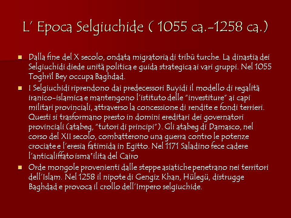 L Epoca Selgiuchide ( 1055 ca.-1258 ca.) Dalla fine del X secolo, ondata migratoria di tribù turche. La dinastia dei Selgiuchidi diede unità politica
