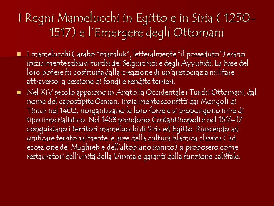 I Regni Mamelucchi in Egitto e in Siria ( 1250- 1517) e lEmergere degli Ottomani I mamelucchi ( arabo mamluk, letteralmente il posseduto) erano inizia