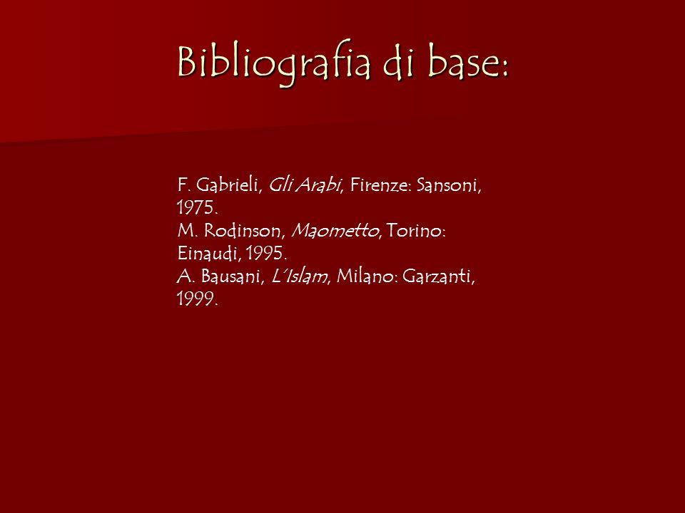 Bibliografia di base: F. Gabrieli, Gli Arabi, Firenze: Sansoni, 1975. M. Rodinson, Maometto, Torino: Einaudi, 1995. A. Bausani, LIslam, Milano: Garzan