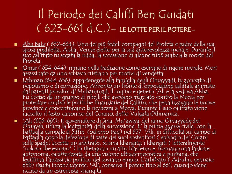 Il Periodo dei Califfi Ben Guidati ( 623-661 d.C.)- LE LOTTE PER IL POTERE - Abu Bakr ( 632-634): Uno dei più fedeli compagni del Profeta e padre dell