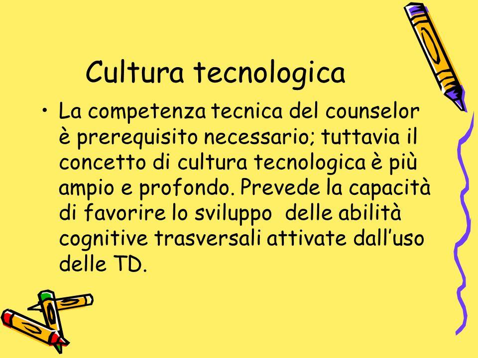 Cultura tecnologica La competenza tecnica del counselor è prerequisito necessario; tuttavia il concetto di cultura tecnologica è più ampio e profondo.