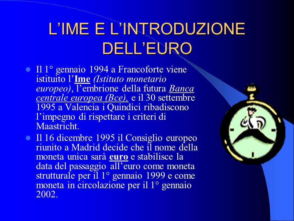 LIME E LINTRODUZIONE DELLEURO Il 1° gennaio 1994 a Francoforte viene istituito lIme (Istituto monetario europeo), lembrione della futura Banca central