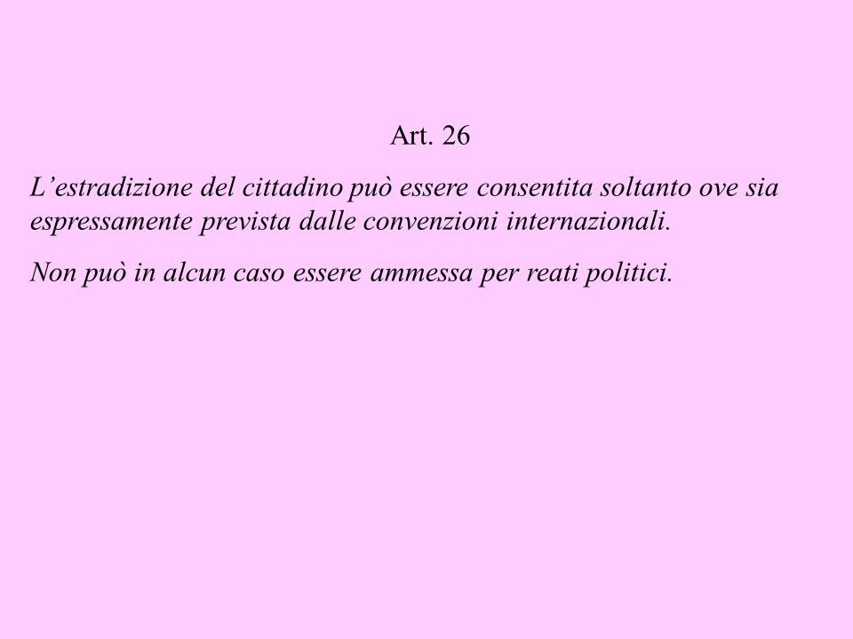 segue art. 10 Non è ammessa lestradizione dello straniero per reati politici. Art. collegato allart. 10: Art. 26 (estradizione)