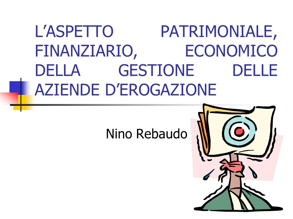 LASPETTO PATRIMONIALE, FINANZIARIO, ECONOMICO DELLA GESTIONE DELLE AZIENDE DEROGAZIONE Nino Rebaudo