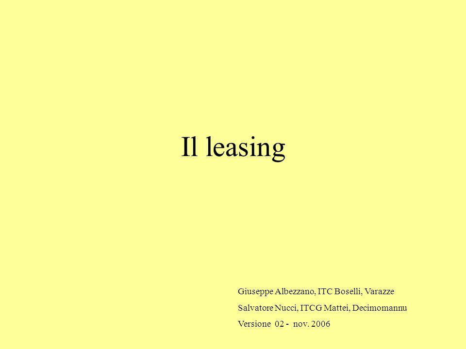 Il leasing Giuseppe Albezzano, ITC Boselli, Varazze Salvatore Nucci, ITCG Mattei, Decimomannu Versione 02 - nov. 2006
