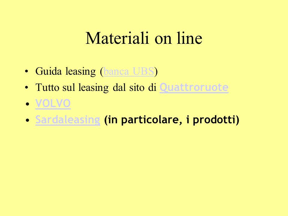 Materiali on line Guida leasing (banca UBS)banca UBS Tutto sul leasing dal sito di Quattroruote Quattroruote VOLVO Sardaleasing (in particolare, i pro