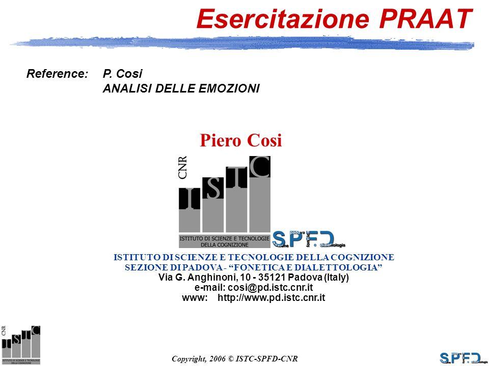 Copyright, 2006 © ISTC-SPFD-CNR ISTITUTO DI SCIENZE E TECNOLOGIE DELLA COGNIZIONE Piero Cosi SEZIONE DI PADOVA - FONETICA E DIALETTOLOGIA Via G.
