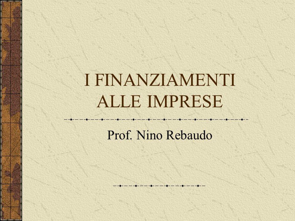 I FINANZIAMENTI ALLE IMPRESE Prof. Nino Rebaudo