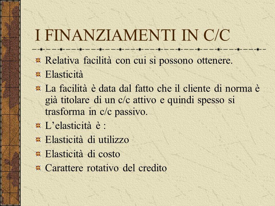I FINANZIAMENTI IN C/C Relativa facilità con cui si possono ottenere.