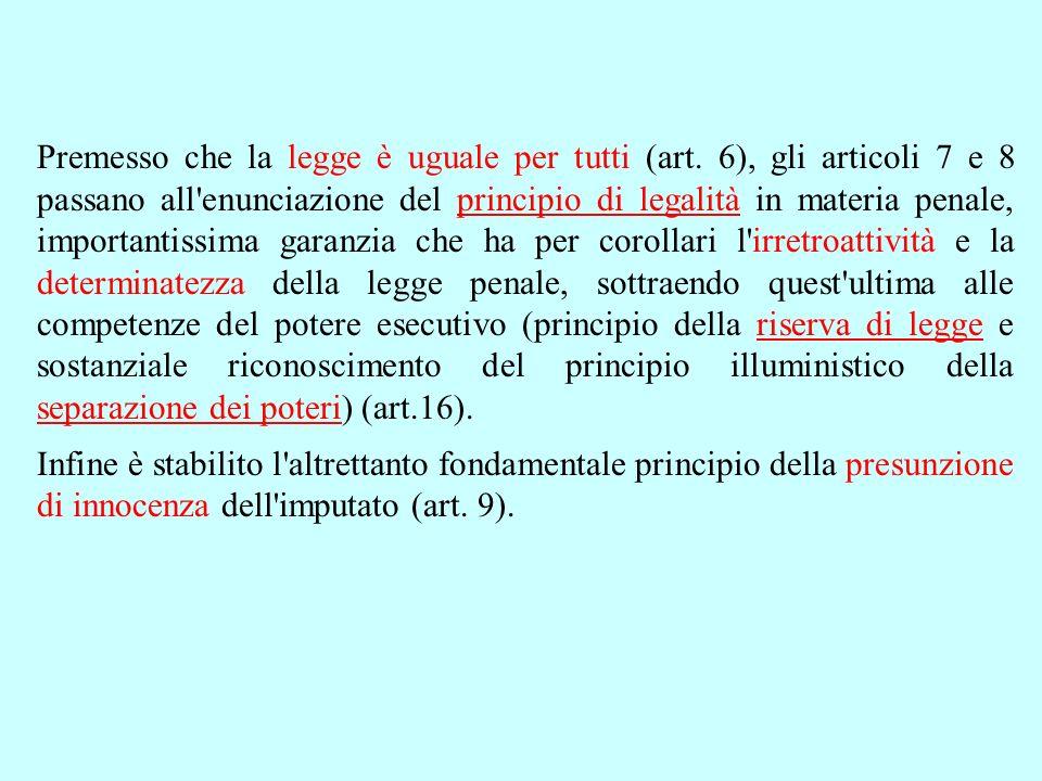 Premesso che la legge è uguale per tutti (art. 6), gli articoli 7 e 8 passano all'enunciazione del principio di legalità in materia penale, importanti