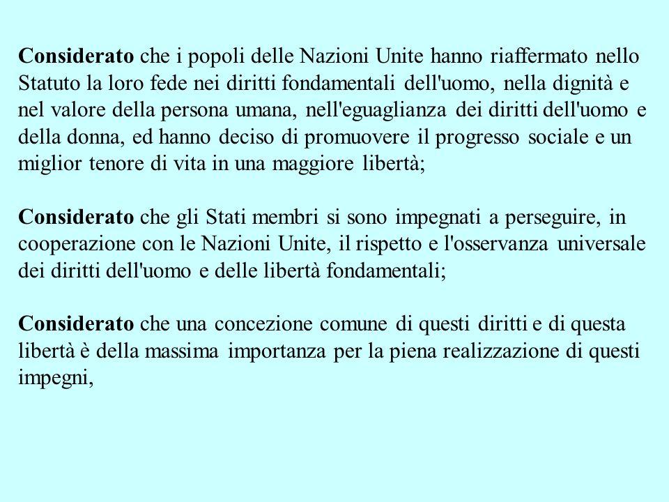 Considerato che i popoli delle Nazioni Unite hanno riaffermato nello Statuto la loro fede nei diritti fondamentali dell'uomo, nella dignità e nel valo
