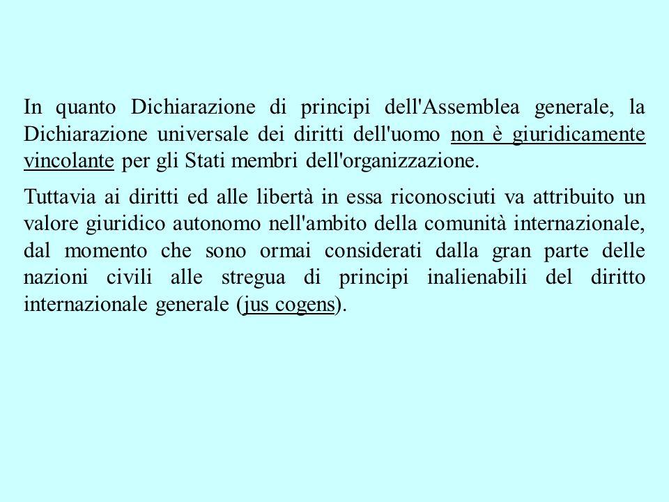In quanto Dichiarazione di principi dell'Assemblea generale, la Dichiarazione universale dei diritti dell'uomo non è giuridicamente vincolante per gli