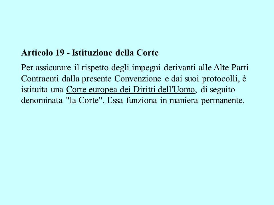 Articolo 19 - Istituzione della Corte Per assicurare il rispetto degli impegni derivanti alle Alte Parti Contraenti dalla presente Convenzione e dai s