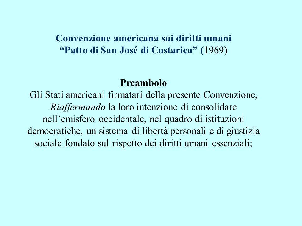Convenzione americana sui diritti umani Patto di San José di Costarica (1969) Preambolo Gli Stati americani firmatari della presente Convenzione, Riaf