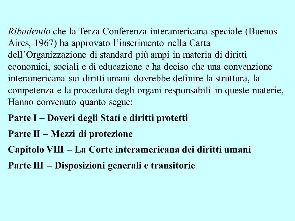 Ribadendo che la Terza Conferenza interamericana speciale (Buenos Aires, 1967) ha approvato linserimento nella Carta dellOrganizzazione di standard pi