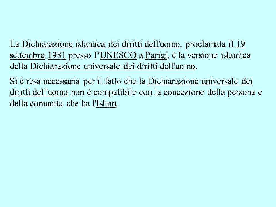 La Dichiarazione islamica dei diritti dell'uomo, proclamata il 19 settembre 1981 presso lUNESCO a Parigi, è la versione islamica della Dichiarazione u