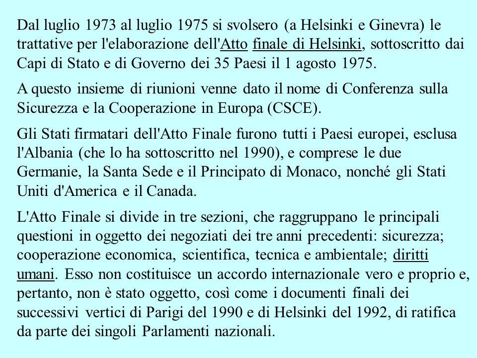Dal luglio 1973 al luglio 1975 si svolsero (a Helsinki e Ginevra) le trattative per l'elaborazione dell'Atto finale di Helsinki, sottoscritto dai Capi