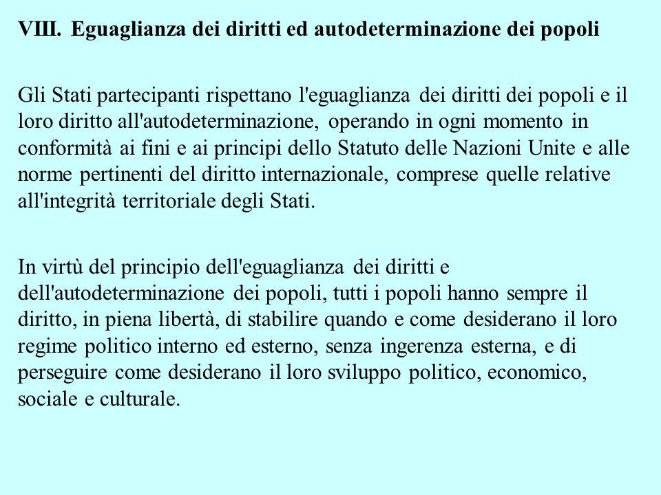 VIII. Eguaglianza dei diritti ed autodeterminazione dei popoli Gli Stati partecipanti rispettano l'eguaglianza dei diritti dei popoli e il loro diritt