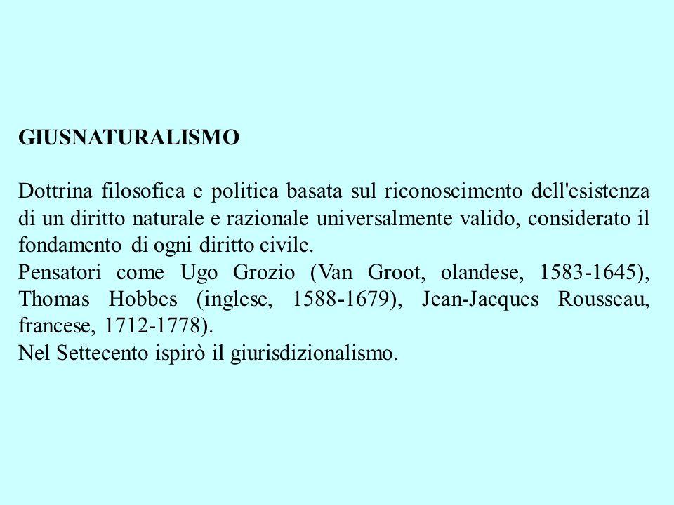 GIUSNATURALISMO Dottrina filosofica e politica basata sul riconoscimento dell'esistenza di un diritto naturale e razionale universalmente valido, cons