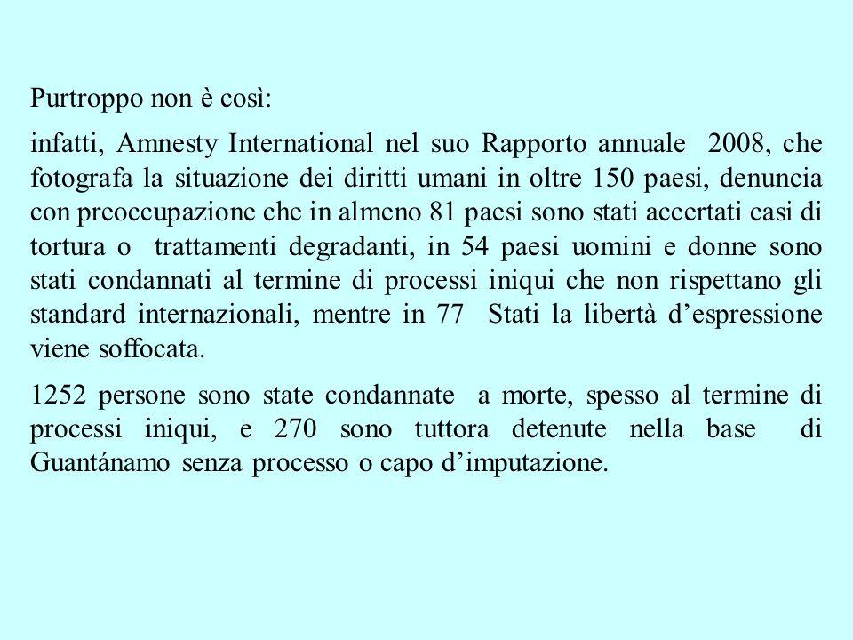 Purtroppo non è così: infatti, Amnesty International nel suo Rapporto annuale 2008, che fotografa la situazione dei diritti umani in oltre 150 paesi,