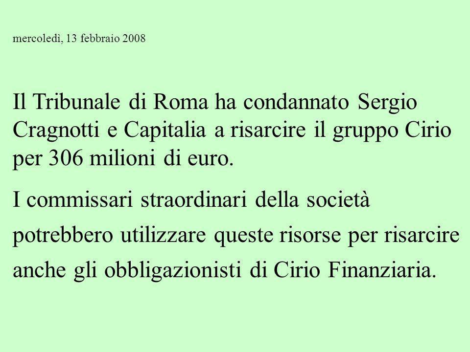mercoledì, 13 febbraio 2008 Il Tribunale di Roma ha condannato Sergio Cragnotti e Capitalia a risarcire il gruppo Cirio per 306 milioni di euro.