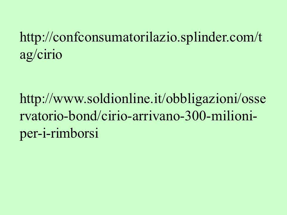 http://confconsumatorilazio.splinder.com/t ag/cirio http://www.soldionline.it/obbligazioni/osse rvatorio-bond/cirio-arrivano-300-milioni- per-i-rimborsi